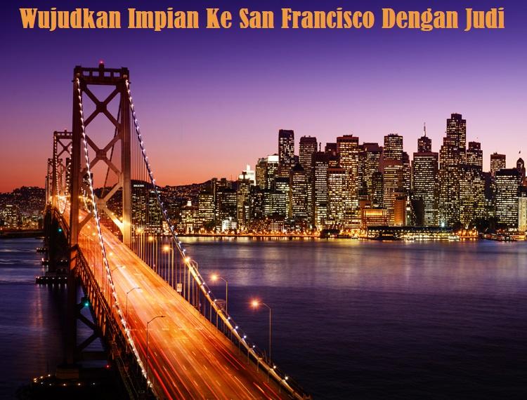 Wujudkan Impian Ke San Francisco Dengan Judi